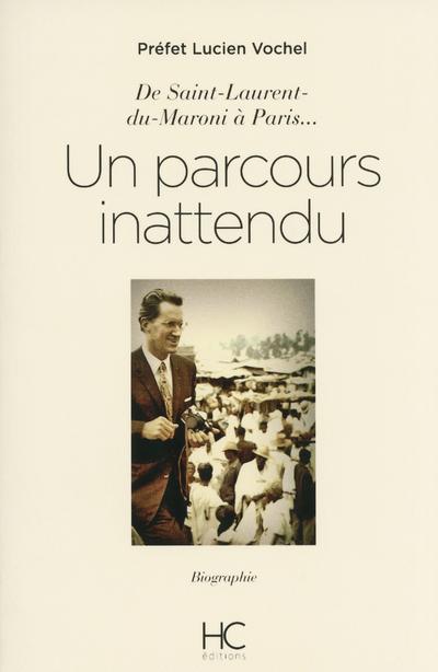 Lucien Vochel - De Saint Laurent-du-Maroni à Paris, un Parcours inattendu