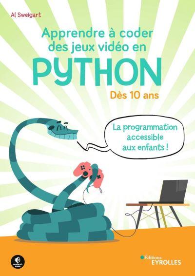 Apprendre à coder des jeux vidéo en Python - Dès 10 ans - La programmation accessible aux enfants ! - 9782212430509 - 20,99 €