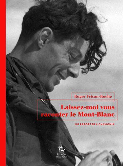 Laissez-moi vous raconter le Mont-Blanc - Un reporter à Chamonix