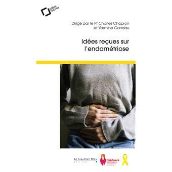 524465e444790 Idées reçues sur l endométriose - Poche - Charles Chapron, Yasmine ...
