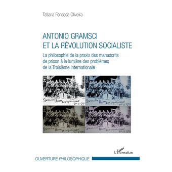 Antonio gramsci et la revolution socialiste la philosophie d