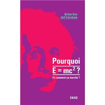 Pourquoi E=mc2 ?- et comment ça marche?