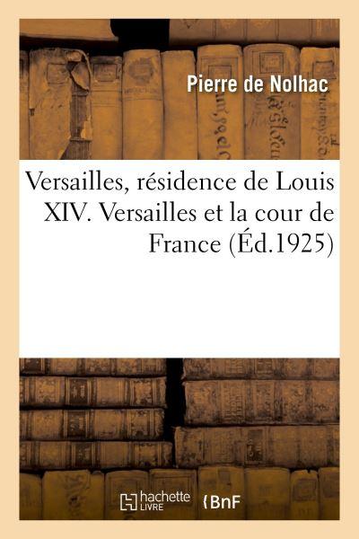 Versailles, résidence de Louis XIV. Versailles et la cour de France