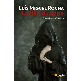 La fille du pape - broché - Luis Miguel Rocha - Achat