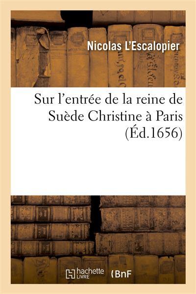 Sur l'entrée de la reine de Suède Christine à Paris