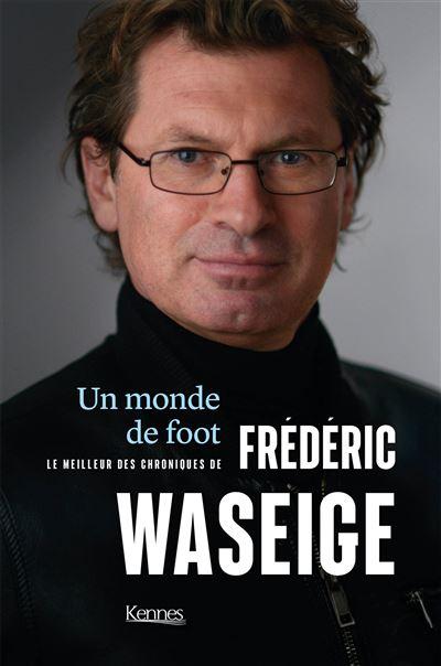 Frédéric Waseige – Un monde de foot [CRITIQUE]