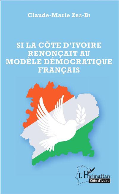 Si la Côte d'Ivoire renonçait au modèle démocratique français