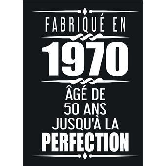 Fabrique En 1970 Age De 50 Ans Jusqu A La Perfection Joyeux Anniversaire 50eme D Anniversaire Cadeau Livre D Or Anniversaire 50 Ans Broche Franc Moulin Achat Livre Fnac