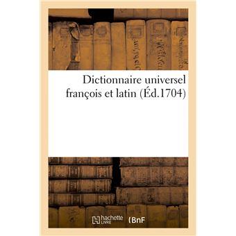 Dictionnaire universel françois et latin. Signification et définition tant des mots de l'une