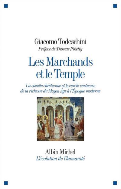 Les Marchands et le Temple - La société chrétienne et le cercle vertueux de la richesse du Moyen Âge à l'Epoque moderne - 9782226426413 - 18,99 €