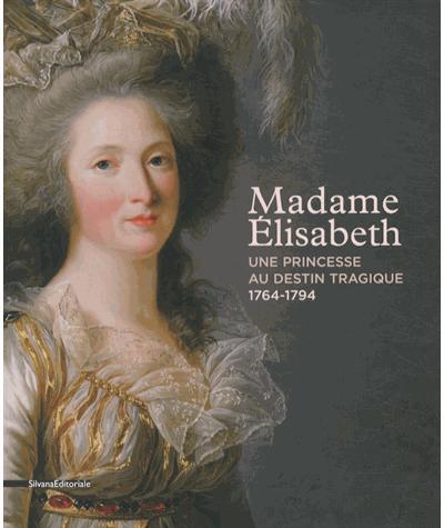 Madame Elisabeth, une princesse à l'ombre de Versailles