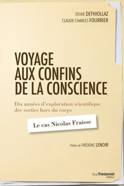 Voyage aux confins de la conscience - Dix années d'exploration scientifique des sorties hors du corps - Le cas Nicolas Fraisse - 9782813213938 - 13,99 €