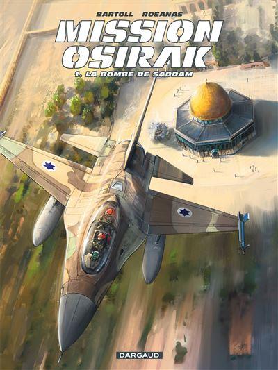 Mission Osirak - La Bombe de Saddam