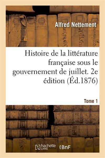 Histoire de la littérature française sous le gouvernement de juillet. 2e édition