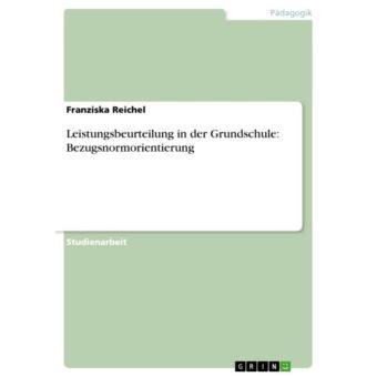 Leistungsbeurteilung in der Grundschule: Bezugsnormorientierung ...