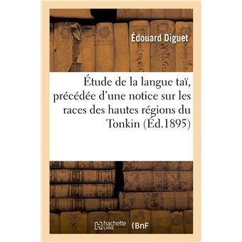 Étude de la langue taï, précédée d'une notice sur les races des hautes régions du Tonkin