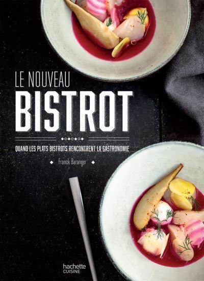Le nouveau bistrot - Quand les plats bistrot rencontrent la gastronomie - 9782014649369 - 14,99 €