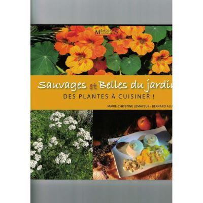 Sauvages et belles du jardin - des plantes à cuisi