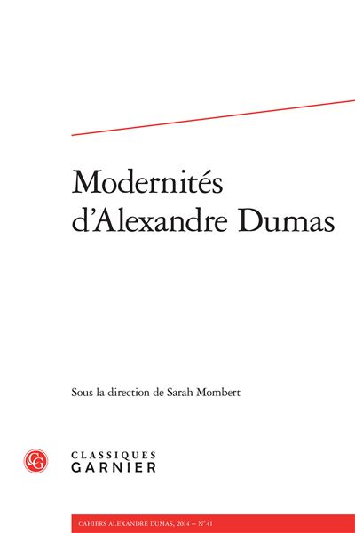 Cahiers alexandre dumas 2014, n° 41 - modernités d'alexandre dumas