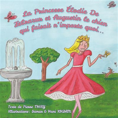 La Princesse Elodie de Zèbrazur et Augustin le chien qui faisait n'importe quoi…