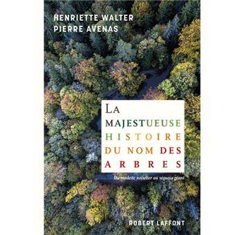 La Majestueuse Histoire du nom des arbres - broché - Henriette ...