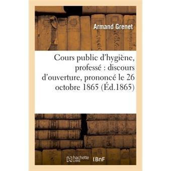 Cours public d'hygiène : discours d'ouverture, prononcé le 26 octobre 1865
