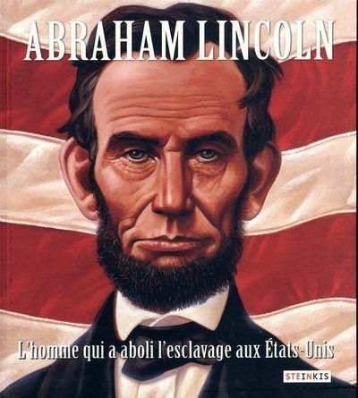 Abraham Lincoln, l'homme qui abolit l'esclavage aux Etats-Unis