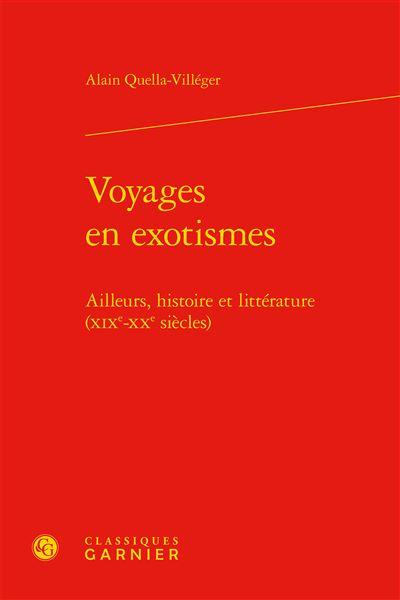 Voyages en exotismes - ailleurs, histoire et littérature (xixe-xxe siècles)