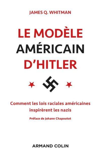 Le modèle américain d'Hitler - Comment les lois raciales américaines inspirèrent les nazis - 9782200621780 - 14,99 €