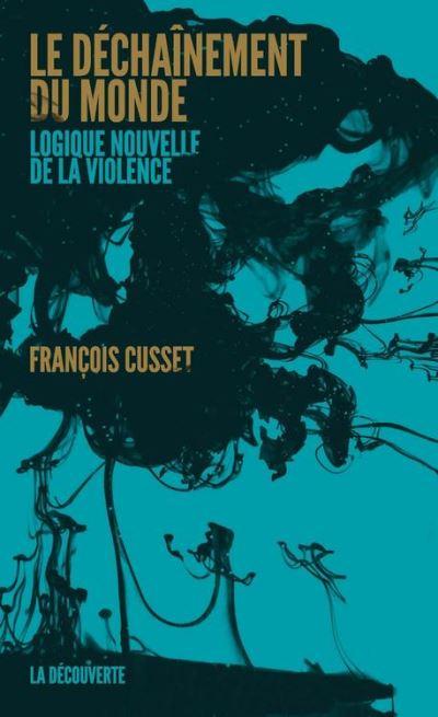 Le déchaînement du monde - Logique nouvelle de la violence - 9782348035500 - 9,99 €