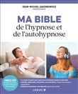 Ma bible de l'hypnose et de l'autohypnose | Jakobowicz, Jean-Michel. Auteur