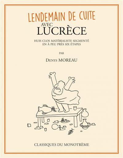 Lendemain de cuite avec Lucrèce - Huis clos matérialiste segmenté en à peu près six étapes
