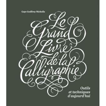 Le grand livre de la calligraphie, outils et techniques d'au