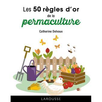 Les 50 r gles d 39 or de la permaculture broch catherine delvaux achat livre ou ebook fnac for Livre sur la permaculture