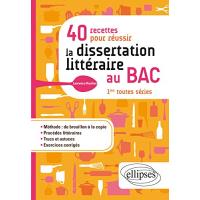 40 recettes pour réussir la dissertation littéraire au BAC, 1ères toutes séries
