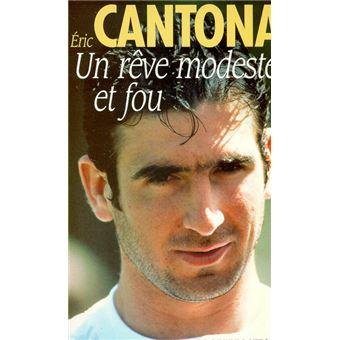Eric Cantona : Un rêve modeste et fou