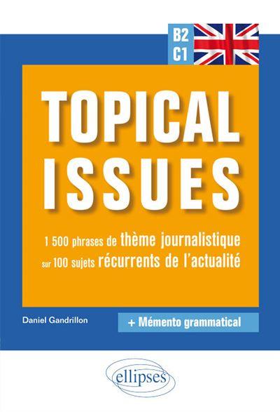 Anglais. Topical issues. 1 500 phrases de thème journalistique sur 100 sujets récurrents de l'actualité (B2-C1)