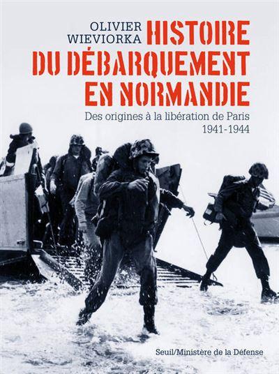 Histoire du débarquement en Normandie. Des origines à la libération de Paris 1941-1944