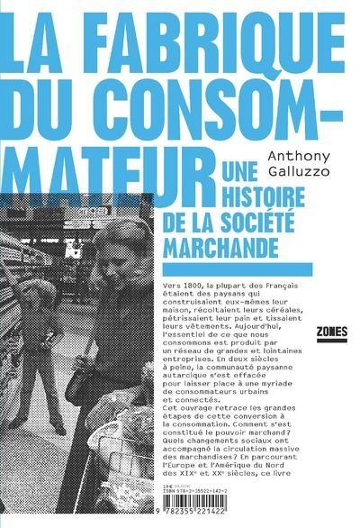 La fabrique du consommateur - Une histoire de la société marchande
