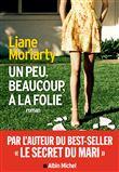 Un peu, beaucoup, à la folie : roman / Liane Moriarty   Moriarty, Liane (1966-....). Auteur