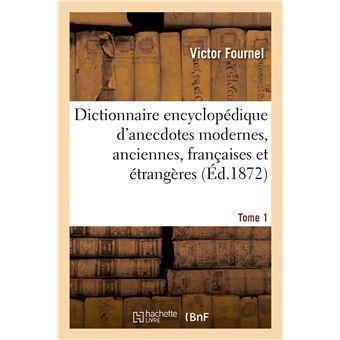 Dictionnaire encyclopédique d'anecdotes modernes, anciennes, françaises et étrangères