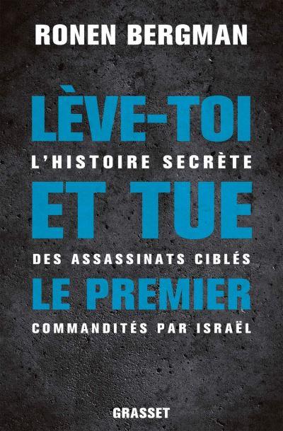 Lève-toi et tue le premier - L'histoire secrète des assassinats ciblés commandités par Israël - 9782246821403 - 27,99 €