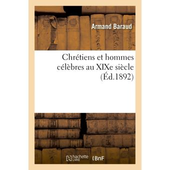 Chrétiens et hommes célèbres au XIXe siècle. Série 1