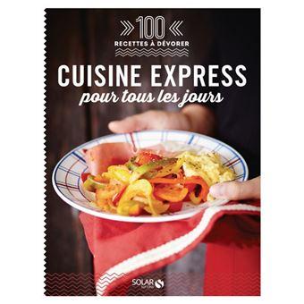 Cuisine Express Pour Tous Les Jours 100 Recettes A Devorer 100