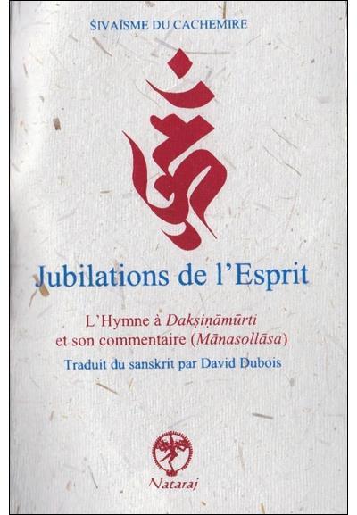 Jubilations de l'Esprit - L'Hymne à Daksinamurti et son commentaire (Manasollasa)