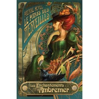 Le Paris des merveillesLe Paris des merveilles T01 Les Enchantements d'Ambremer