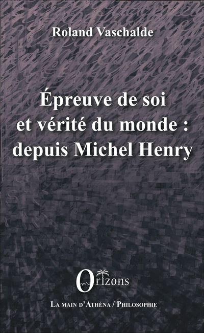 Epreuve de soi et vérité du monde, depuis Michel Henry