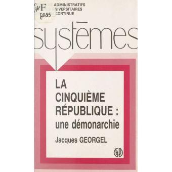La Cinquième République. Une démonarchie - Georgel