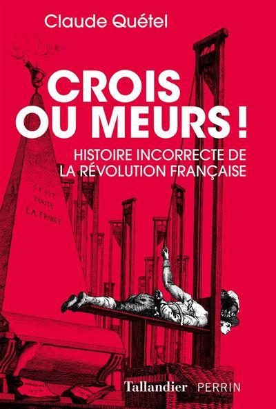 Crois ou meurs ! - Histoire incorrecte de la Révolution française - 9791021025745 - 7,49 €