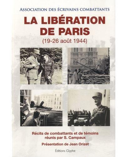 La libération de Paris, 19-26 août 1944 Récits de combattants